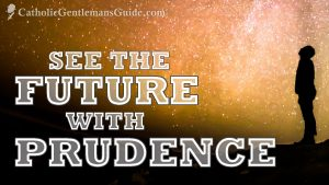 See the Future with Prudence